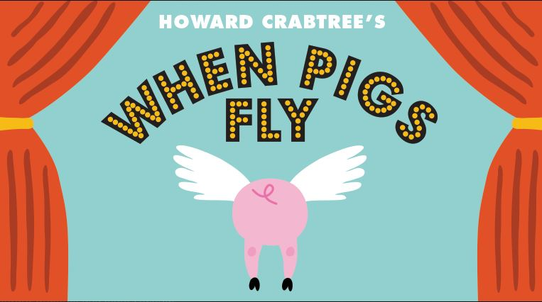 Howard Crabtree's When Pigs Fly - Playing May 11-June 10